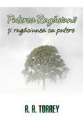 Puterea rugaciunii si rugaciunea cu putere - R. A. Torrey