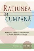 Ratiunea in cumpana - Phillip E. Johnson