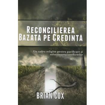 Reconcilierea bazata pe credinta - Un cadru religios pentru pacificarea si solutionarea conflictelor - Brian Cox