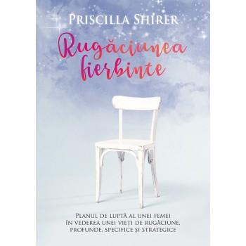 Rugaciunea fierbinte - Priscilla Shirer