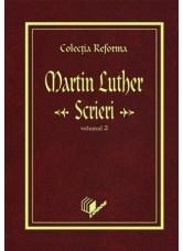 Colectia Reforma: Martin Luther, Scrieri, vol.2