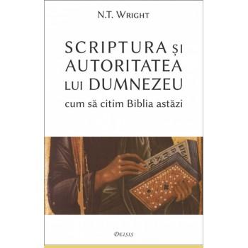 Scriptura si autoritatea lui Dumnezeu — cum sa citim Biblia astazi - N. T. Wright
