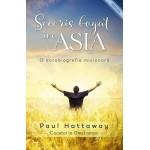Seceris bogat in Asia. O autobiografie misionara - Paul Hattaway