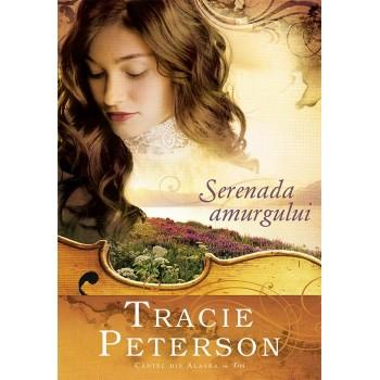 Serenada amurgului. Seria Cantec din Alaska – Vol.3 - Tracie Peterson