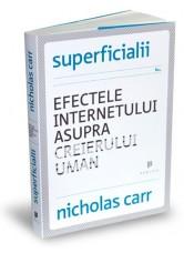 Superficialii: Efectele internetului asupra creierului uman - Nicholas Carr
