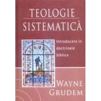 Teologie sistematica. Introducere in doctrinele biblice - Wayne A. Grudem