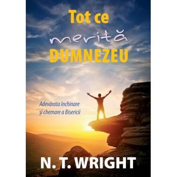 Tot ce merita Dumnezeu - N.T.Wright