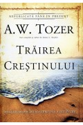 Trairea crestinului. Invataturi din Intaia epistola a lui Petru - A.W.Tozer