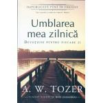 Umblarea mea zilnica - Devotiuni pentru fiecare zi - A. W. Tozer