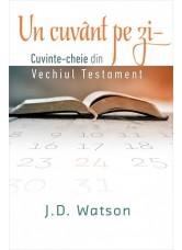 Un cuvant pe zi - cuvinte - cheie din Vechiul Testament - J. D. Watson