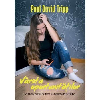 Varsta oportunitatilor - Paul David Tripp