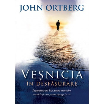 Vesnicia in desfasurare - John Ortberg
