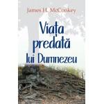 Viata predata lui Dumnezeu - James H. McConkey