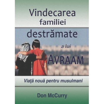 Vindecarea familiei destramate a lui Avraam. Viata noua pentru musulmani - Don McCurry