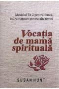 Vocatia de mama spirituala. Modelul Tit 2 pentru femei, indrumatoare pentru alte femei - Susan Hunt