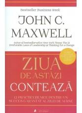 Ziua de astăzi contează. 12 practici zilnice pentru un succes garantat al zilei de mâine - John C. Maxwell