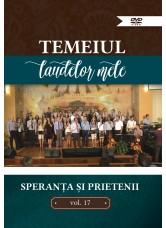 Temeiul laudelor mele vol.17 - Speranta si Prietenii