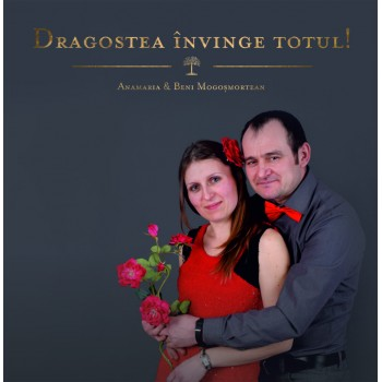 Dragostea învinge totul - Ana-Maria / Beni Mogoşmortean
